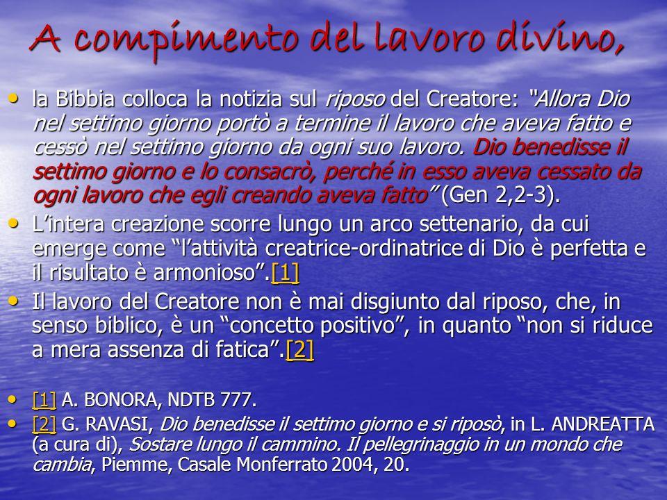 A compimento del lavoro divino, A compimento del lavoro divino, la Bibbia colloca la notizia sul riposo del Creatore: Allora Dio nel settimo giorno po