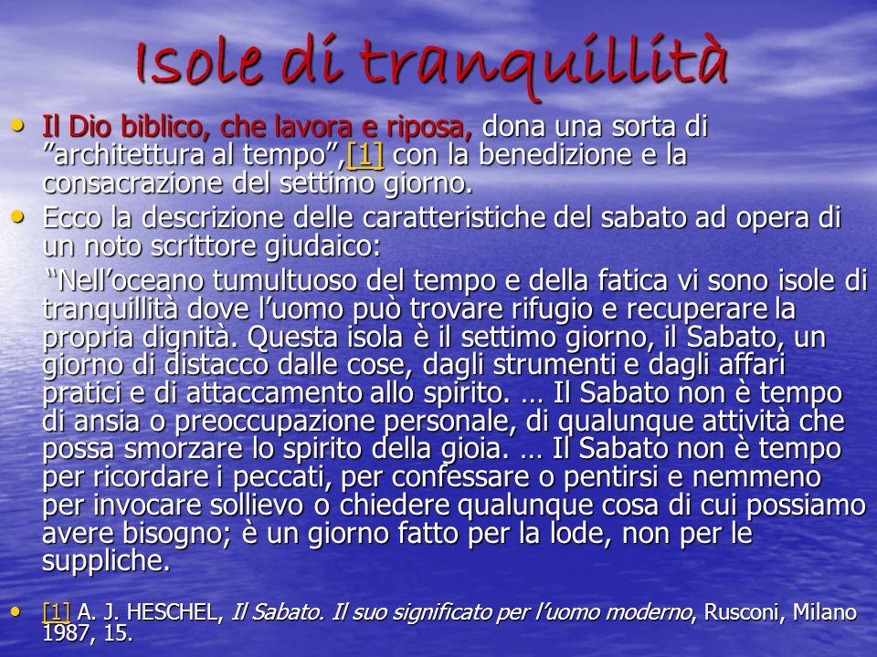 Isole di tranquillità Il Dio biblico, che lavora e riposa, dona una sorta di architettura al tempo,[1] con la benedizione e la consacrazione del setti