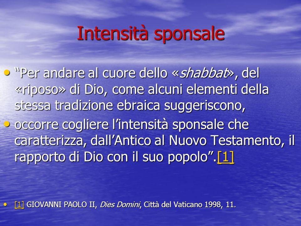 Intensità sponsale Per andare al cuore dello «shabbat», del «riposo» di Dio, come alcuni elementi della stessa tradizione ebraica suggeriscono, Per an