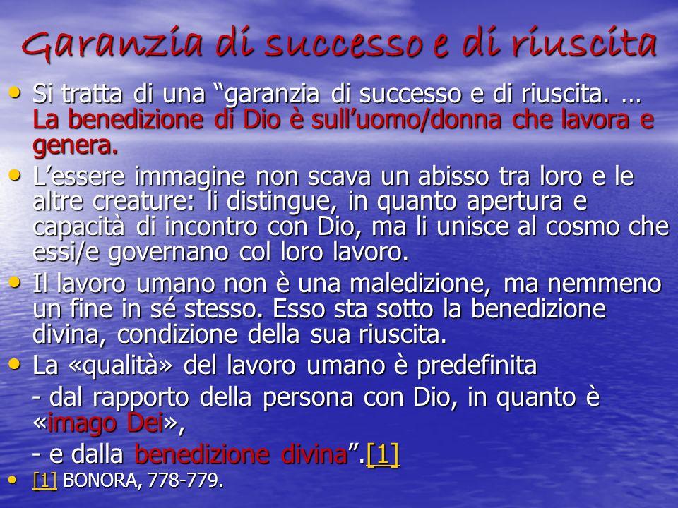 Garanzia di successo e di riuscita Si tratta di una garanzia di successo e di riuscita. … La benedizione di Dio è sulluomo/donna che lavora e genera.