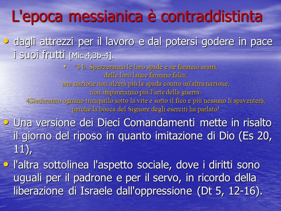 L'epoca messianica è contraddistinta dagli attrezzi per il lavoro e dal potersi godere in pace i suoi frutti [Mic 4,3b-4]. dagli attrezzi per il lavor