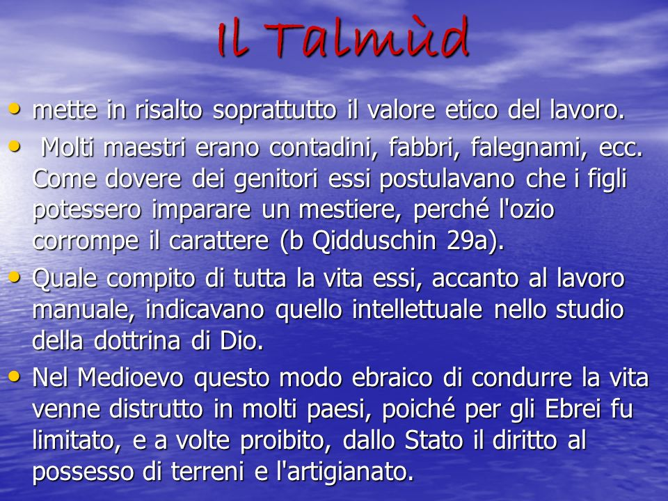 Il Talmùd mette in risalto soprattutto il valore etico del lavoro. mette in risalto soprattutto il valore etico del lavoro. Molti maestri erano contad