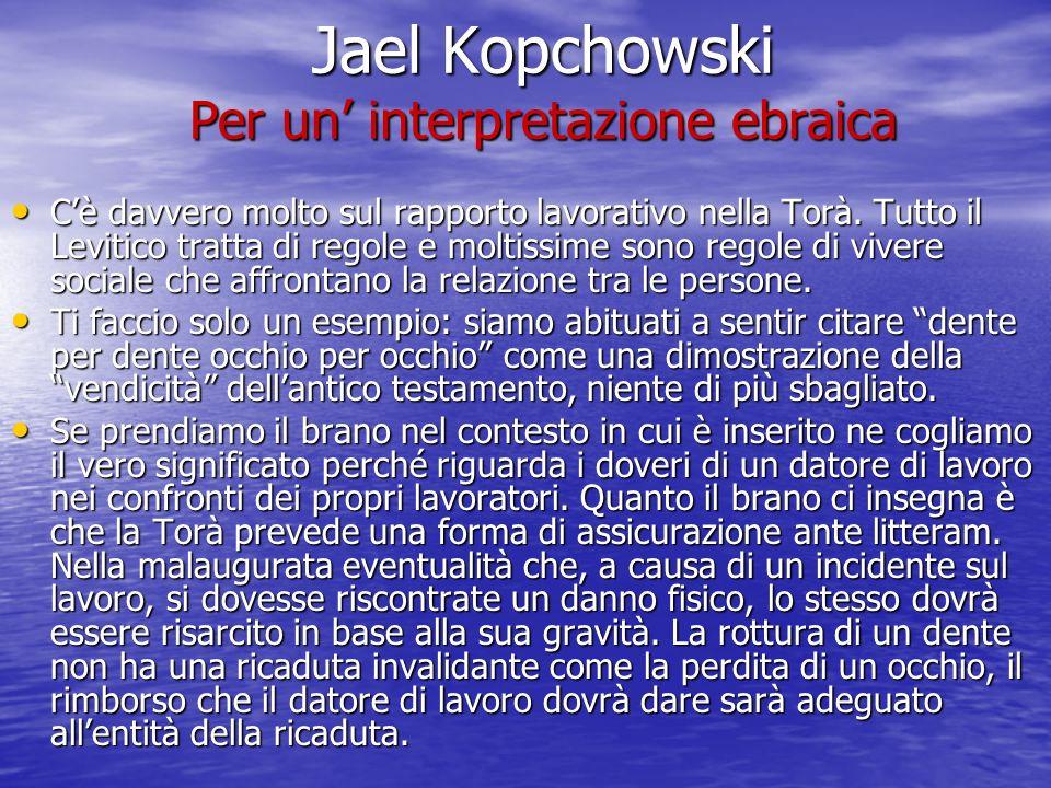 Jael Kopchowski Per un interpretazione ebraica Cè davvero molto sul rapporto lavorativo nella Torà. Tutto il Levitico tratta di regole e moltissime so