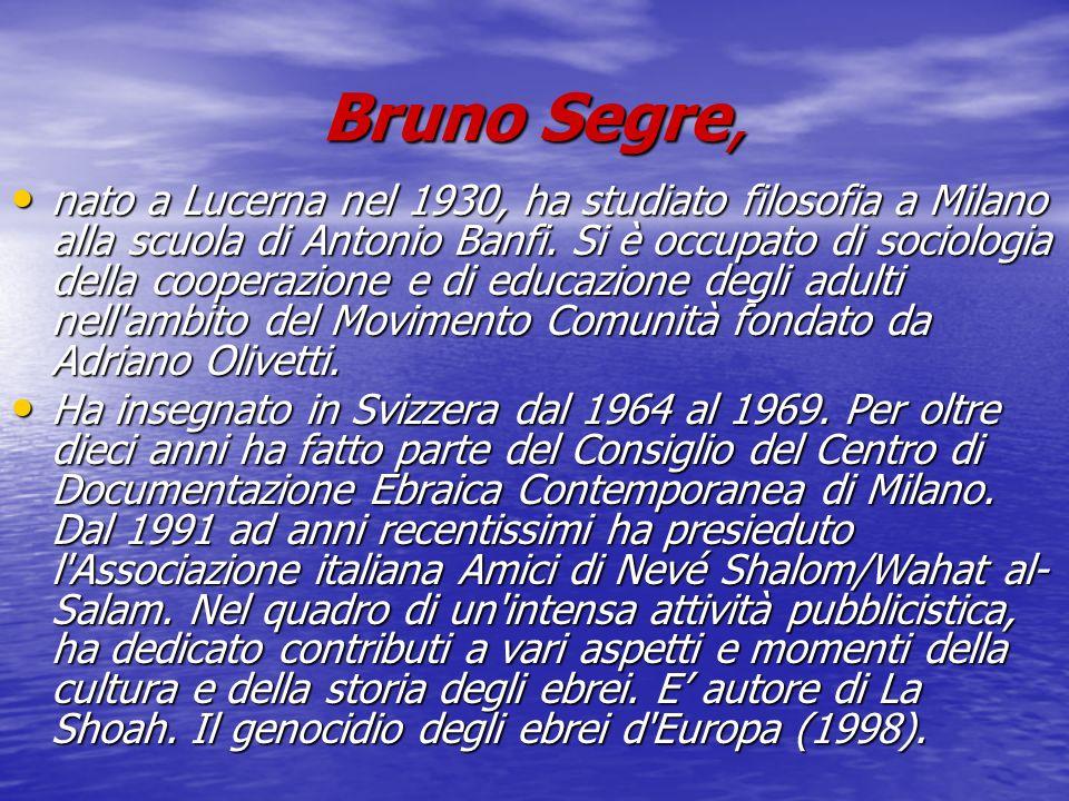 Bruno Segre, nato a Lucerna nel 1930, ha studiato filosofia a Milano alla scuola di Antonio Banfi. Si è occupato di sociologia della cooperazione e di