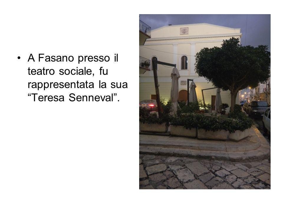 A Fasano presso il teatro sociale, fu rappresentata la sua Teresa Senneval.