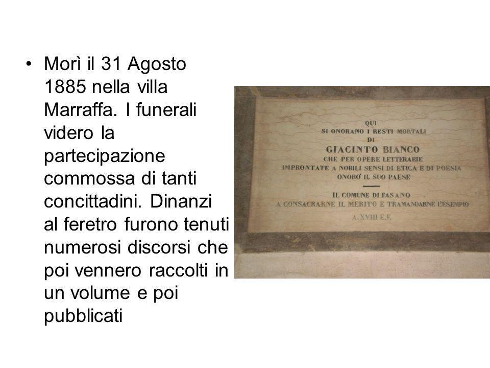 Morì il 31 Agosto 1885 nella villa Marraffa. I funerali videro la partecipazione commossa di tanti concittadini. Dinanzi al feretro furono tenuti nume