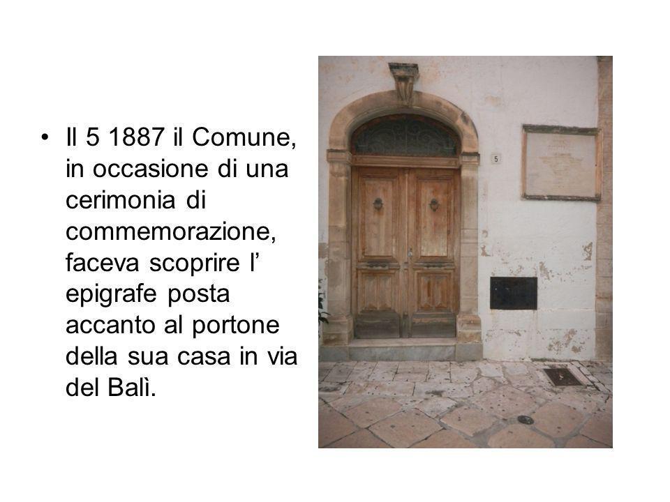 Il 5 1887 il Comune, in occasione di una cerimonia di commemorazione, faceva scoprire l epigrafe posta accanto al portone della sua casa in via del Ba