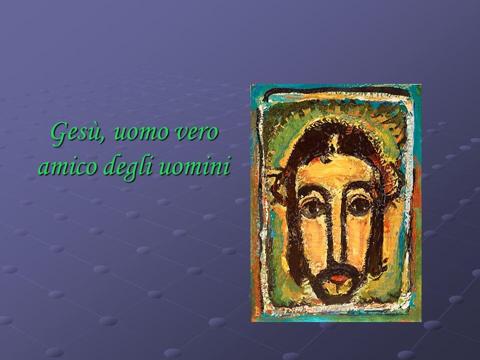 Gesù, uomo vero amico degli uomini