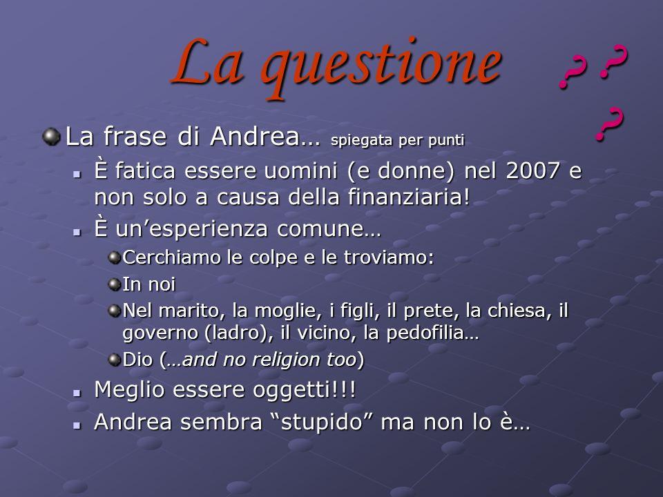 La questione La frase di Andrea… spiegata per punti È fatica essere uomini (e donne) nel 2007 e non solo a causa della finanziaria! È fatica essere uo