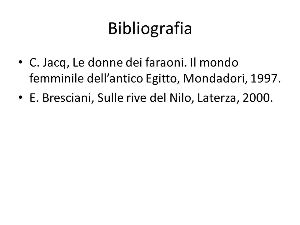 Bibliografia C. Jacq, Le donne dei faraoni. Il mondo femminile dellantico Egitto, Mondadori, 1997. E. Bresciani, Sulle rive del Nilo, Laterza, 2000.