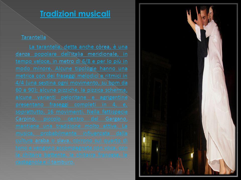 Tradizioni musicali La tarantella, detta anche còrea, è una danza popolare dell'Italia meridionale, in tempo veloce, in metro di 6/8 e per lo più in m