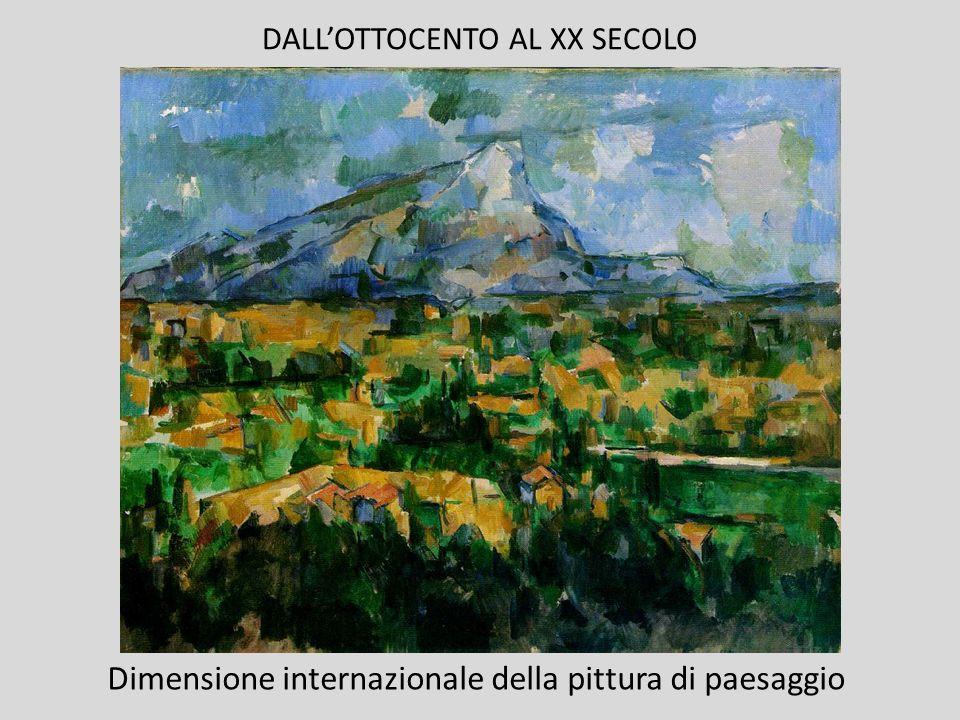 DALLOTTOCENTO AL XX SECOLO Dimensione internazionale della pittura di paesaggio