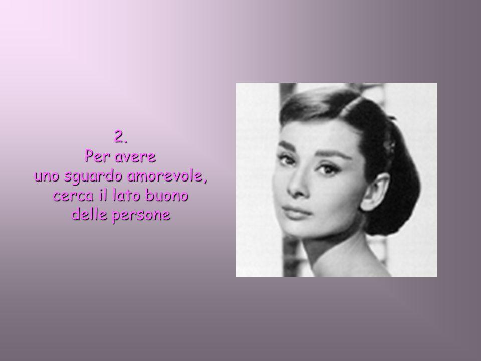 2. Per avere uno sguardo amorevole, cerca il lato buono delle persone