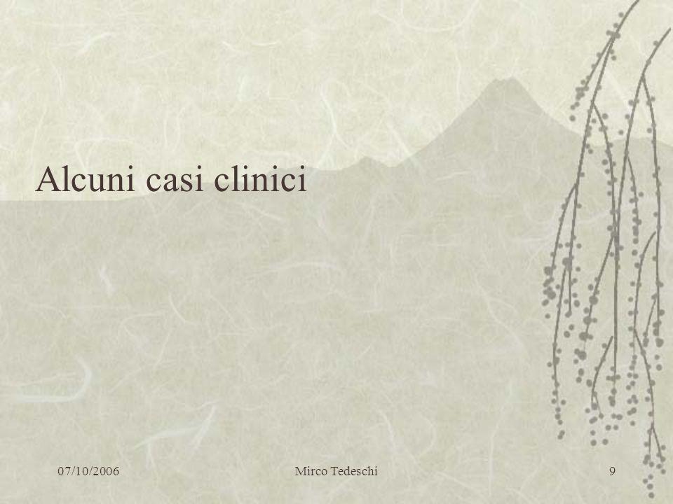 07/10/2006Mirco Tedeschi9 Alcuni casi clinici