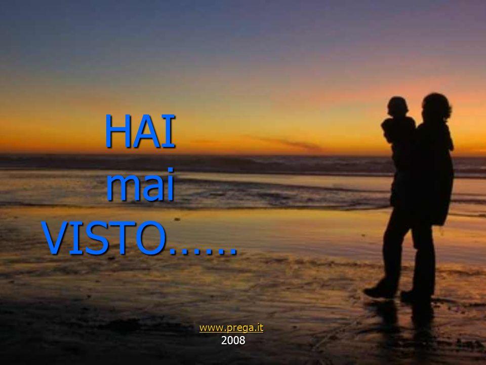 HAI mai VISTO…… www.prega.it 2008 2008