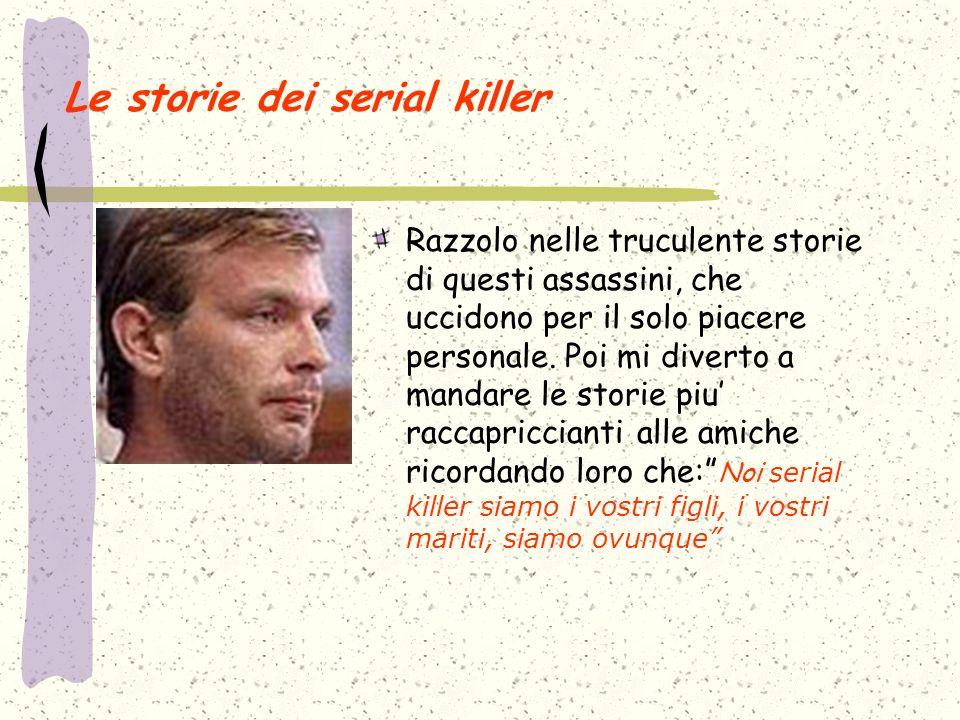 Le storie dei serial killer Razzolo nelle truculente storie di questi assassini, che uccidono per il solo piacere personale.
