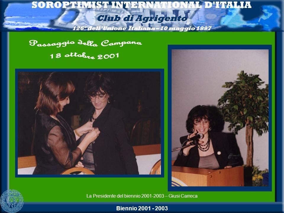 Biennio 2001 - 2003 SOROPTIMIST INTERNATIONAL D'ITALIA Club di Agrigento 126° dellUnione Italiana – 10 maggio 1997 La Presidente del biennio 2001-2003