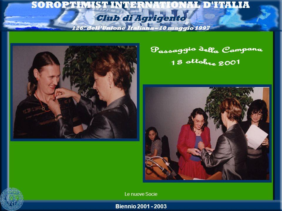 Biennio 2001 - 2003 SOROPTIMIST INTERNATIONAL D'ITALIA Club di Agrigento 126° dellUnione Italiana – 10 maggio 1997 Le nuove Socie