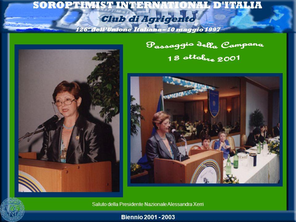 Biennio 2001 - 2003 SOROPTIMIST INTERNATIONAL D'ITALIA Club di Agrigento 126° dellUnione Italiana – 10 maggio 1997 Saluto della Presidente Nazionale A