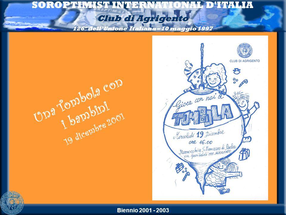 Biennio 2001 - 2003 Una Tombola con i bambini 19 dicembre 2001 SOROPTIMIST INTERNATIONAL D'ITALIA Club di Agrigento 126° dellUnione Italiana – 10 magg