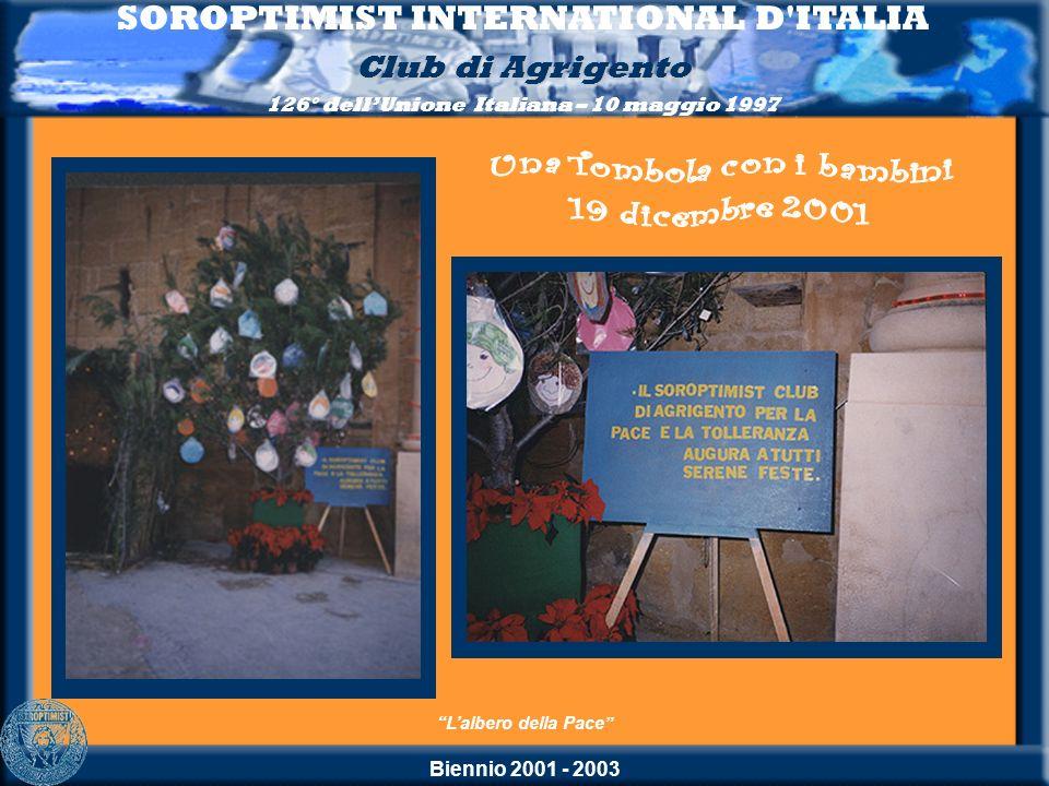 Biennio 2001 - 2003 SOROPTIMIST INTERNATIONAL D'ITALIA Club di Agrigento 126° dellUnione Italiana – 10 maggio 1997 Lalbero della Pace