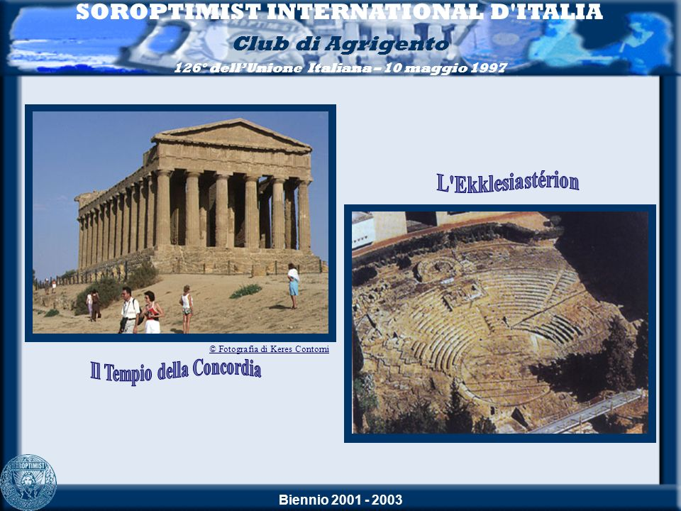 Biennio 2001 - 2003 SOROPTIMIST INTERNATIONAL D ITALIA Club di Agrigento 126° dellUnione Italiana – 10 maggio 1997 Saluto della Presidente Nazionale Alessandra Xerri