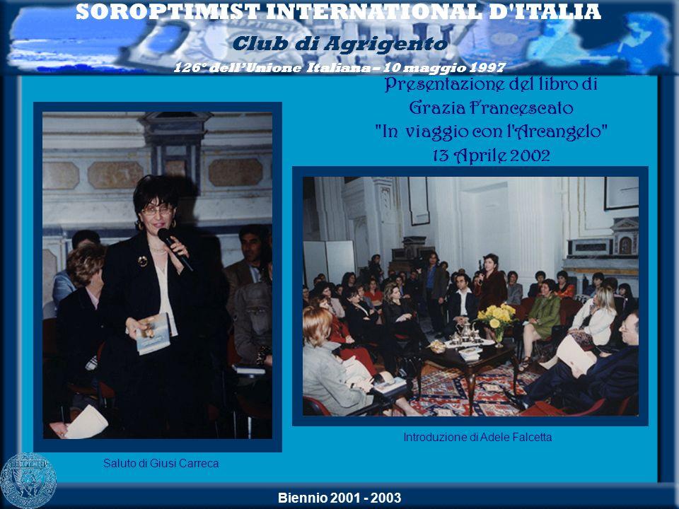 Biennio 2001 - 2003 SOROPTIMIST INTERNATIONAL D'ITALIA Club di Agrigento 126° dellUnione Italiana – 10 maggio 1997 Saluto di Giusi Carreca Introduzion
