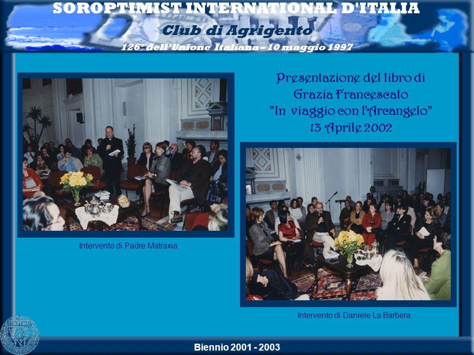 Biennio 2001 - 2003 SOROPTIMIST INTERNATIONAL D'ITALIA Club di Agrigento 126° dellUnione Italiana – 10 maggio 1997 Intervento di Padre Matraxia Interv