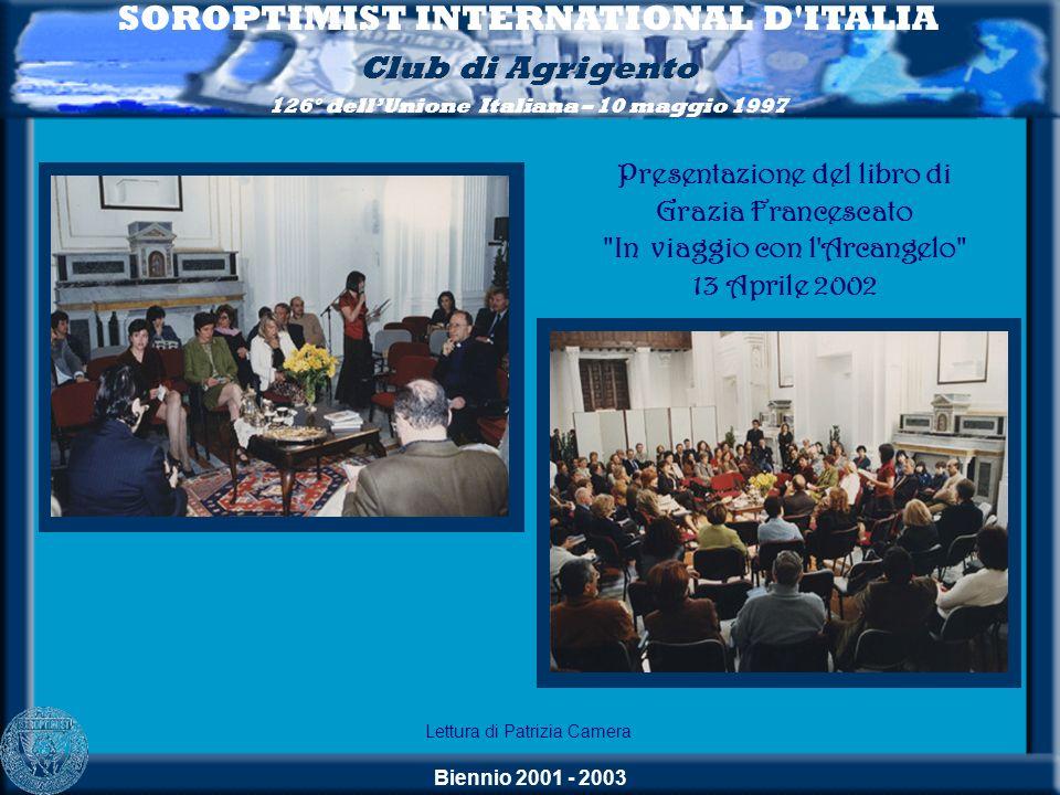 Biennio 2001 - 2003 SOROPTIMIST INTERNATIONAL D'ITALIA Club di Agrigento 126° dellUnione Italiana – 10 maggio 1997 Lettura di Patrizia Camera Presenta