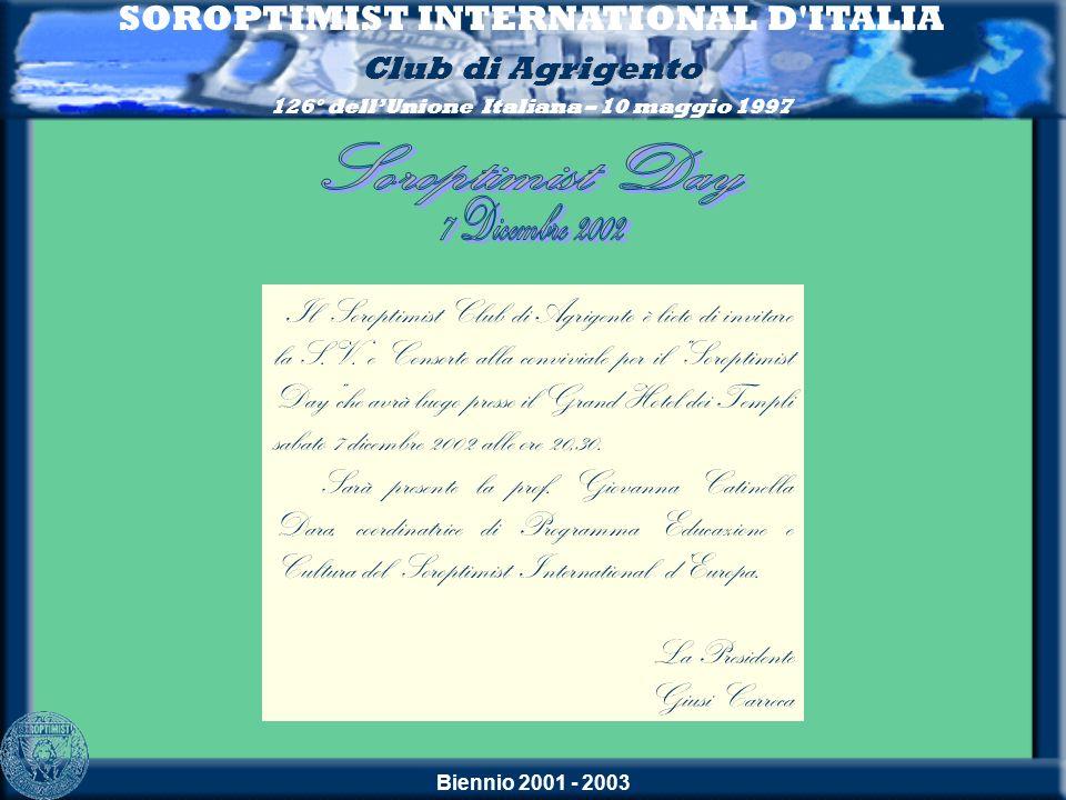 Biennio 2001 - 2003 Il Soroptimist Club di Agrigento è lieto di invitare la S.V. e Consorte alla conviviale per il Soroptimist Dayche avrà luogo press