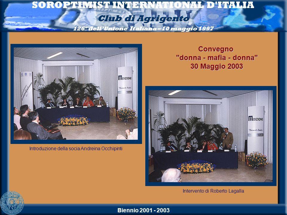 Biennio 2001 - 2003 SOROPTIMIST INTERNATIONAL D'ITALIA Club di Agrigento 126° dellUnione Italiana – 10 maggio 1997 Introduzione della socia Andreina O