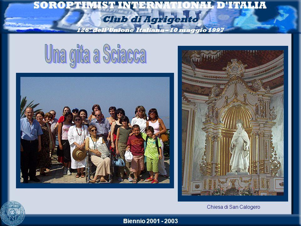 Biennio 2001 - 2003 SOROPTIMIST INTERNATIONAL D'ITALIA Club di Agrigento 126° dellUnione Italiana – 10 maggio 1997 Chiesa di San Calogero