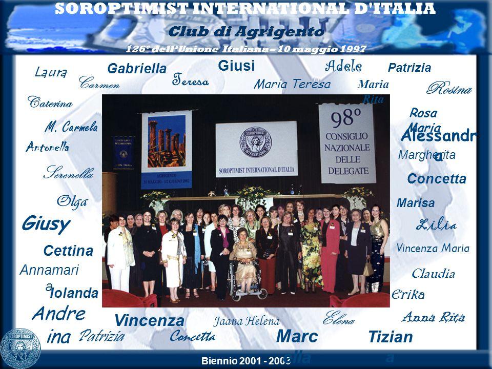 Biennio 2001 - 2003 SOROPTIMIST INTERNATIONAL D'ITALIA Club di Agrigento 126° dellUnione Italiana – 10 maggio 1997 Teresa M. Carmela Serenella Caterin
