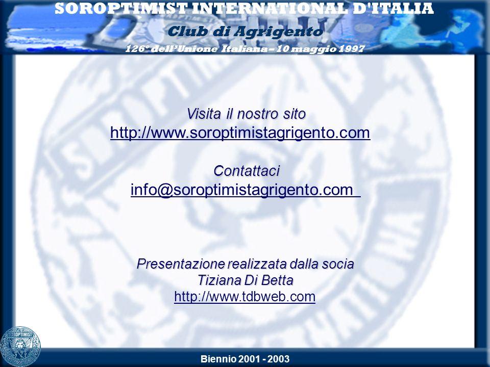 Biennio 2001 - 2003 Visita il nostro sito http://www.soroptimistagrigento.comContattaci info@soroptimistagrigento.com SOROPTIMIST INTERNATIONAL D'ITAL