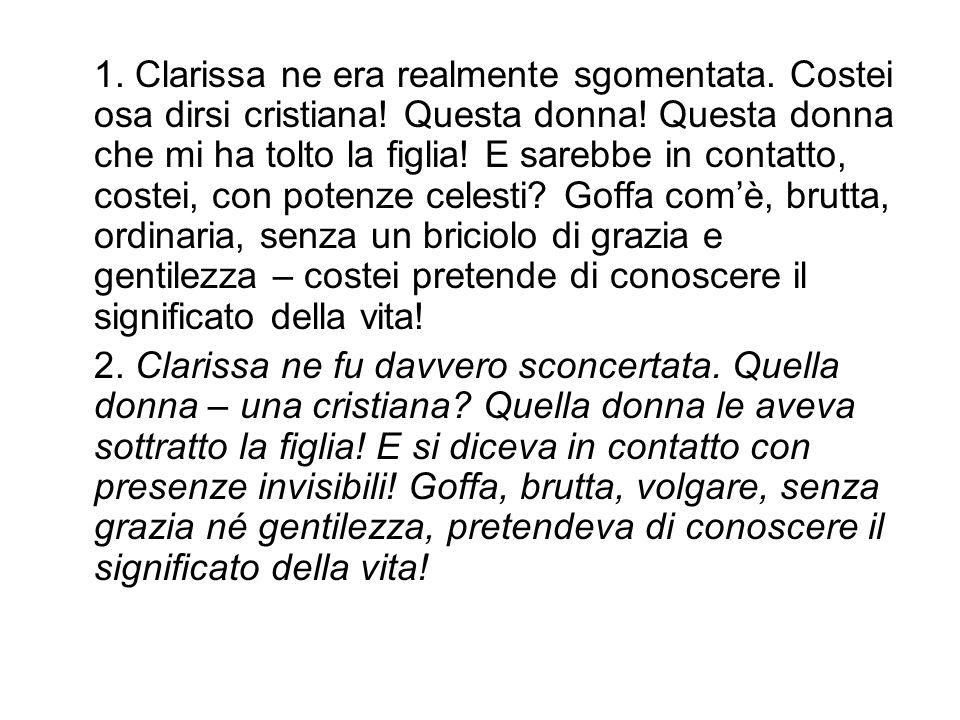 1. Clarissa ne era realmente sgomentata. Costei osa dirsi cristiana.