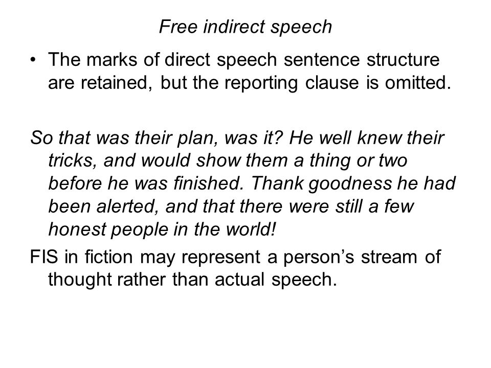 Free indirect speech The marks of direct speech sentence structure are retained, but the reporting clause is omitted.