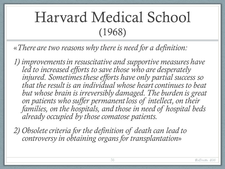 Harvard Medical School (1968) « There are two reasons why there is need for a definition: 1) improvements in resuscitative and supportive measures hav
