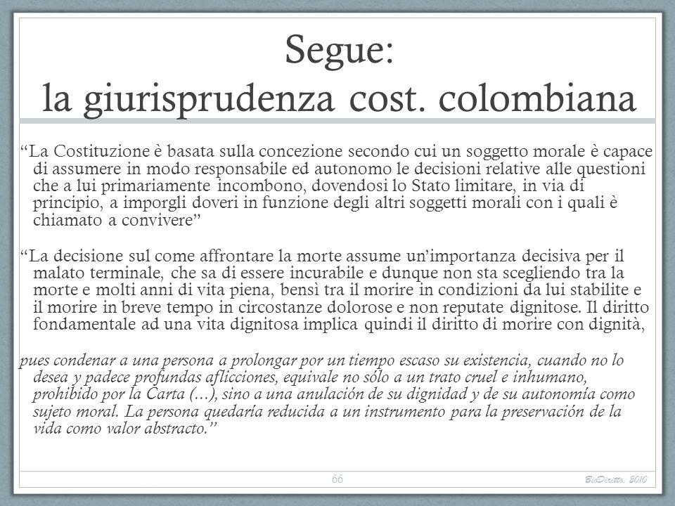 Segue: la giurisprudenza cost. colombiana La Costituzione è basata sulla concezione secondo cui un soggetto morale è capace di assumere in modo respon