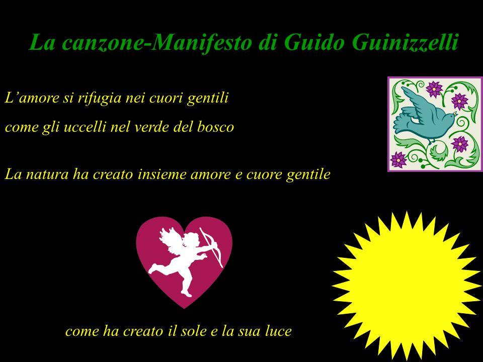 La canzone-Manifesto di Guido Guinizzelli Lamore si rifugia nei cuori gentili come gli uccelli nel verde del bosco La natura ha creato insieme amore e