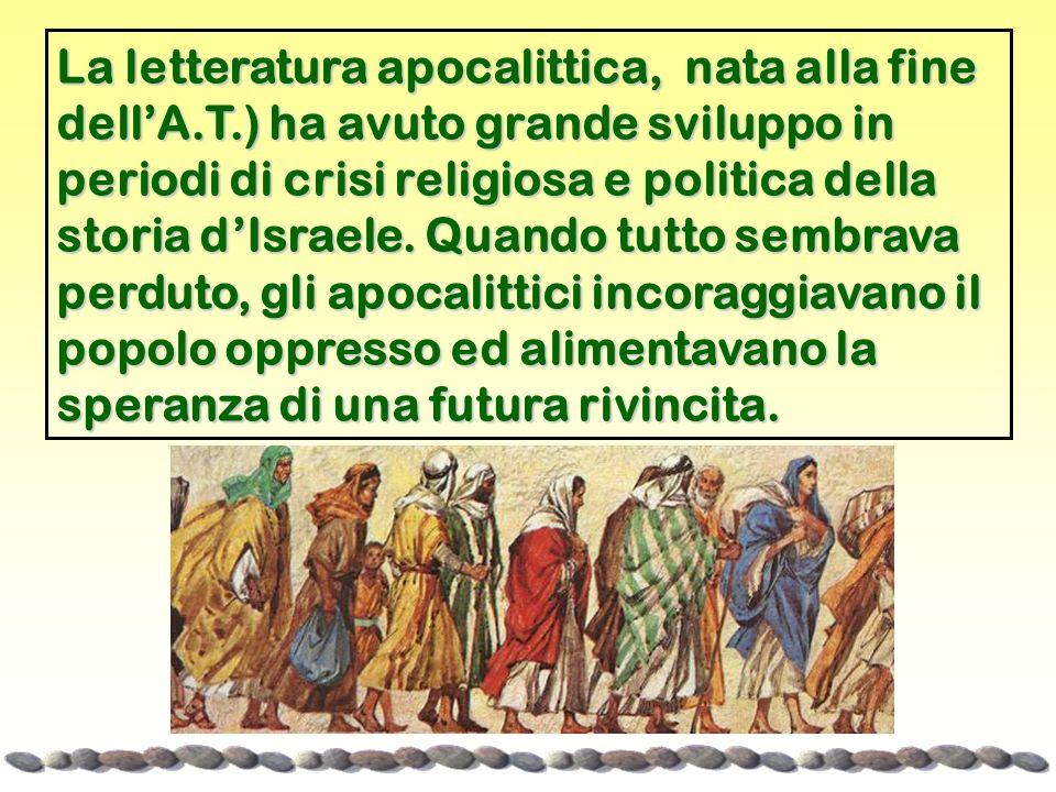 La letteratura apocalittica, nata alla fine dellA.T.) ha avuto grande sviluppo in periodi di crisi religiosa e politica della storia dIsraele. Quando