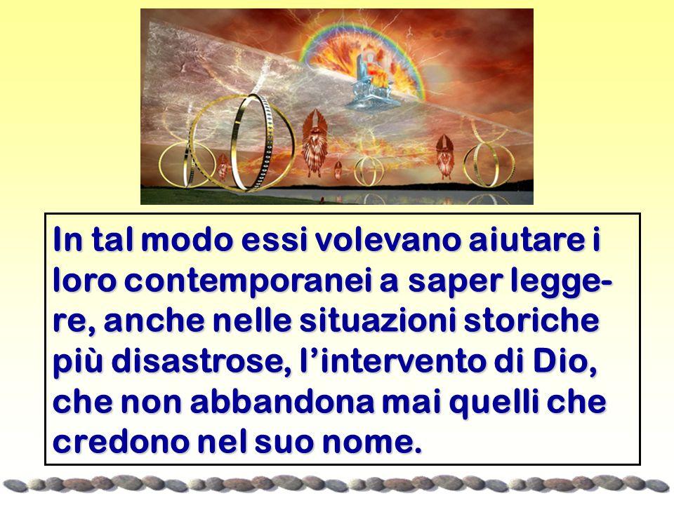In tal modo essi volevano aiutare i loro contemporanei a saper legge- re, anche nelle situazioni storiche più disastrose, lintervento di Dio, che non