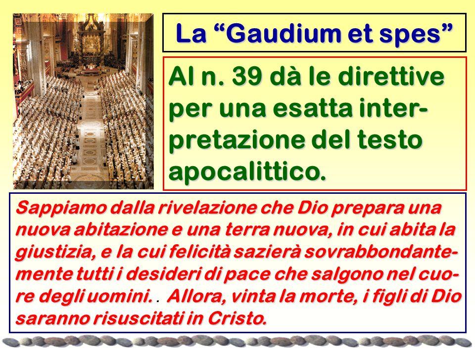 Al n. 39 dà le direttive per una esatta inter- pretazione del testo apocalittico. La Gaudium et spes Sappiamo dalla rivelazione che Dio prepara una nu