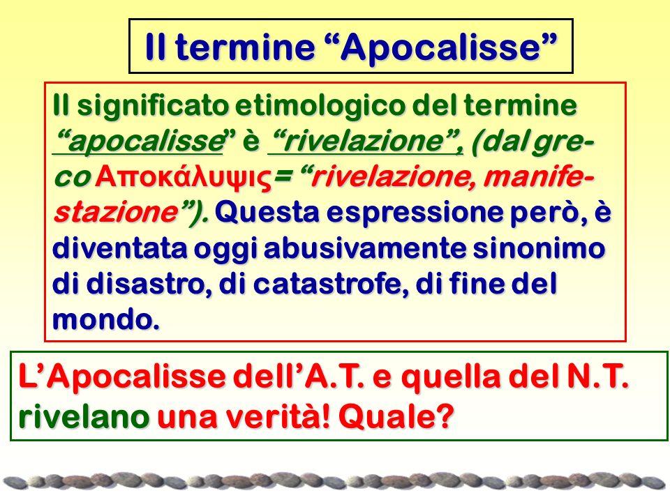 Il significato etimologico del termine apocalisse è rivelazione, (dal gre- co Αποκάλυψις = rivelazione, manife- stazione). Questa espressione però, è