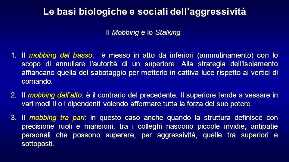 Il Mobbing e lo Stalking 1.Il mobbing dal basso: è messo in atto da inferiori (ammutinamento) con lo scopo di annullare lautorità di un superiore. All