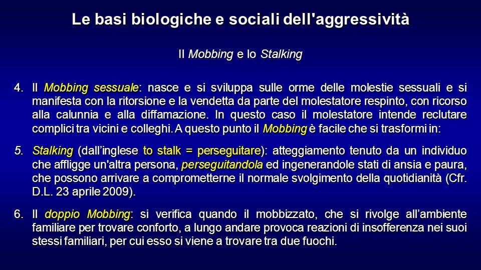 Il Mobbing e lo Stalking 4.Il Mobbing sessuale: nasce e si sviluppa sulle orme delle molestie sessuali e si manifesta con la ritorsione e la vendetta