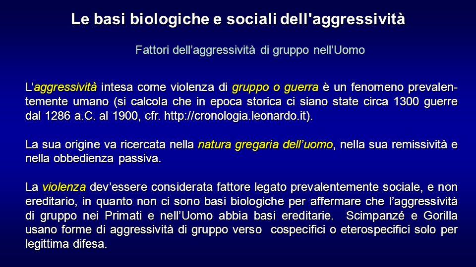 Laggressività intesa come violenza di gruppo o guerra è un fenomeno prevalen- temente umano (si calcola che in epoca storica ci siano state circa 1300