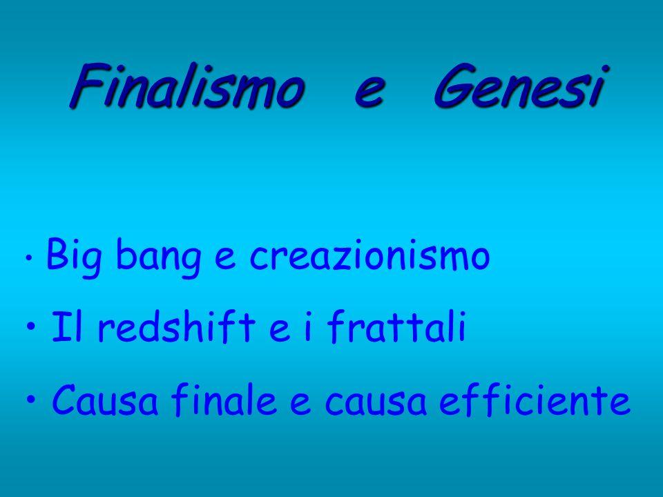 Finalismo e Genesi Big bang e creazionismo Il redshift e i frattali Causa finale e causa efficiente