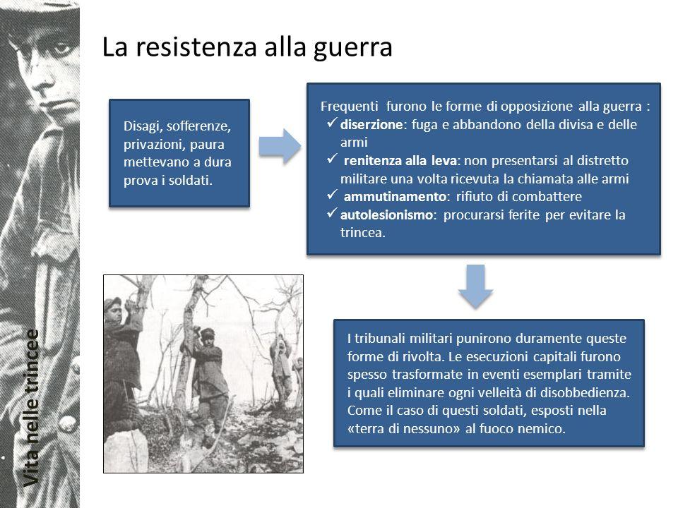Vita nelle trincee La resistenza alla guerra Disagi, sofferenze, privazioni, paura mettevano a dura prova i soldati. Frequenti furono le forme di oppo