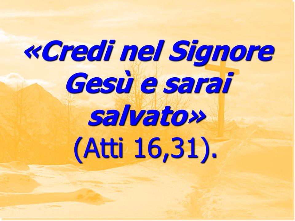 «Credi nel Signore Gesù e sarai salvato» (Atti 16,31).