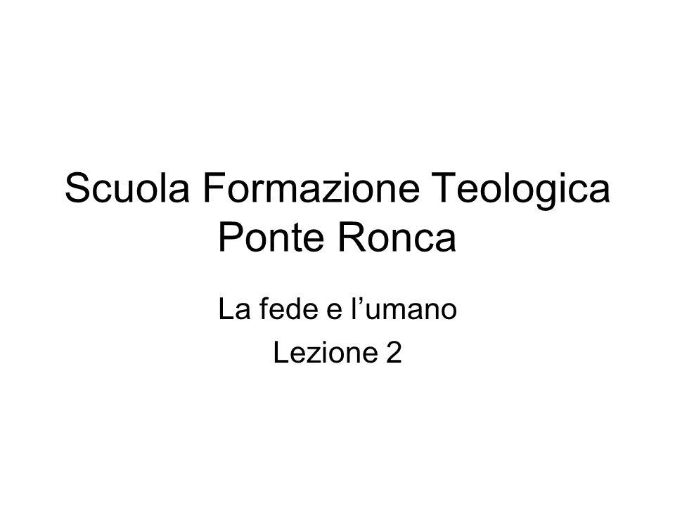 Scuola Formazione Teologica Ponte Ronca La fede e lumano Lezione 2